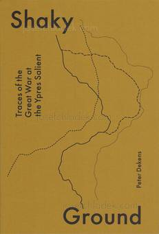 Peter Dekens - Shaky Ground / Traces of the Great War at...