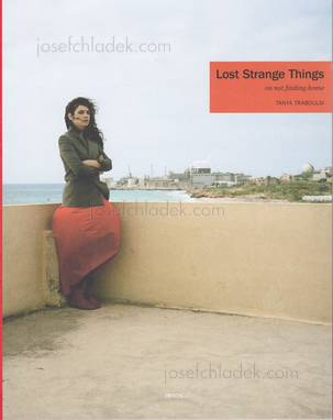 Tanya Traboulsi - Lost Strange Things: On not finding ho...